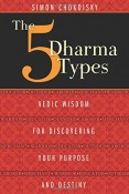 The Five Dharma Types: Vedic Wisdom for Discovering Your Purpose